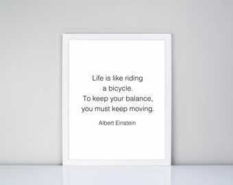 Life is like riding a bicycle.  To keep your balance, you must keep moving. Albert Einstein Quote Printable, Digital Printable