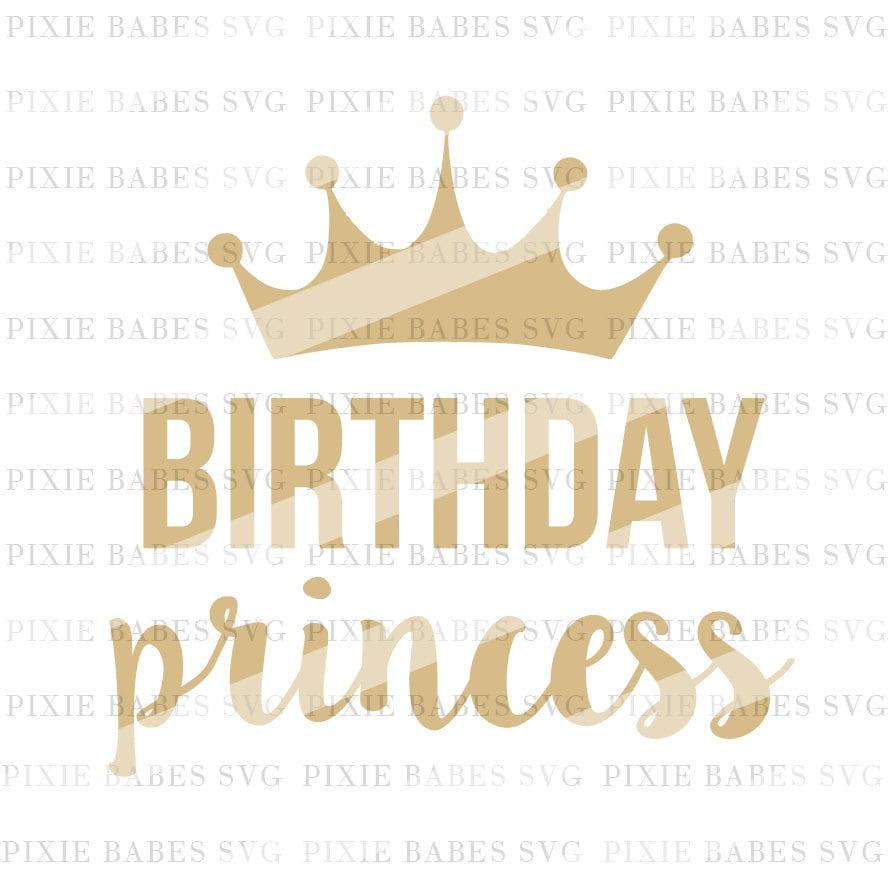 Birthday Princess SVG Birthday Girl SVG Baby Girl Svg First