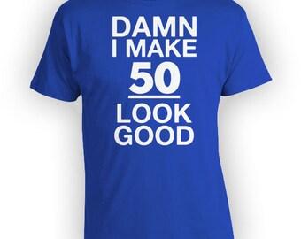50th Birthday TShirt Personalized Birthday Shirt Custom Birthday T Shirt Bday T-Shirt I Make 50 Look Good Mens Ladies Tee - BG175