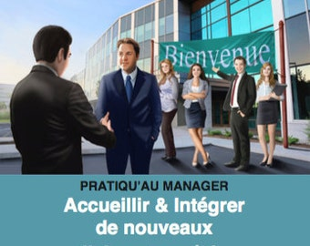 Practice ' to the manager: welcome & integrate new employees / staff