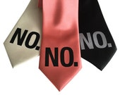 NO Print Necktie. Just Say No! No means no. Silkscreen text, typography print. Choose black, cream, rose pink and more.