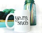 Funny Coffee Mug for Knitters - Sarcastic Mug - Knitting Mug- Coffee Mugs with Quotes- Coffee Mugs for Mom- Funny Coffee Mugs- Yarn Snob Mug