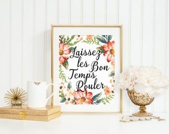 Laissez les Bon Temps Rouler,Let The Good Times Roll, French Home Decor, YOU PRINT, French Quotables,Floral Wall Art, Graduation Gift