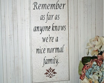Nice Normal Family - Normal Family Sign - Home Decor - Family Sign - Remember - Family Gift - Family Wall Decor - Housewarming Gift - Family
