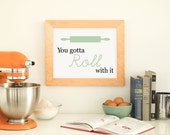 Kitchen Art, You Gotta Roll With It Kitchen Print Green - PRINTABLE, Instant Download, Rolling Pin Poster, Funny Baking Quote, 3 Sizes