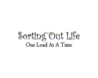Sorting Out Life One Load At A Time - Wall Decal - Vinyl Wall Decals, Wall Decor, Wall Quotes, Laundry Room Decals, Laundry Decor