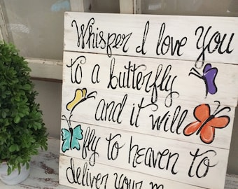 14x13 whisper i love you to a butterfly  sign - hand painted distressed wooden sign
