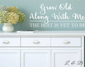 Vinyl Wall Decal-Grow old along with me the best is yet to be-#2-Vinyl Wall Decal -Bedroom Decor Lettering Decor