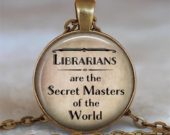 Librarians are the Secret Masters of the World necklace, Librarian necklace, Librarian pendant, librarian gift, librarian jewelry key chain