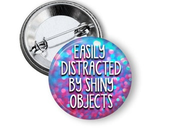 """Easily Distracted by Shiny Objects- Glitter Image 1"""" Pinback Button"""