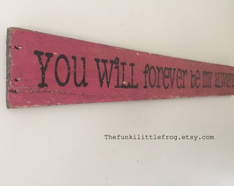 "You Will Forever Be My Always Large 40"" Weathered Handpainted Pink Sign, on Reclaimed Wood,  The Funki Little Frog"