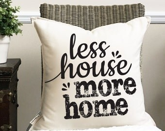 """18"""" Less House, More Home Pillow - Words of Wisdom Pillow - Home Sweet Home Cozy Decor - Cotton Canvas - Toggle and Loop Closure"""
