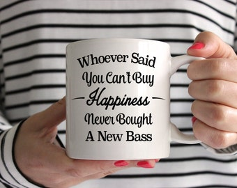 Whoever Said You Can't Buy Happiness Never Bought A New Bass Mug