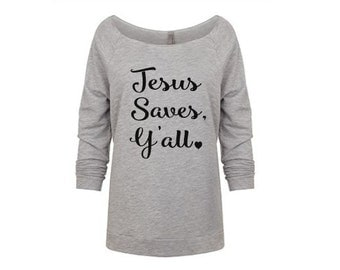 Jesus Saves, Y'all Slouchy Off Shoulder Sweatshirt - Women 3/4 sleeve lightweight terry - Christinan shirt