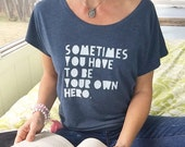 Sometimes You Have To Be Your Own Hero  -  Wide Neck Graphic Tee
