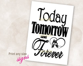 YOU PRINT Instant download sign Black wedding bridal reception anniversary signs Today tomorrow and forever love birds heart