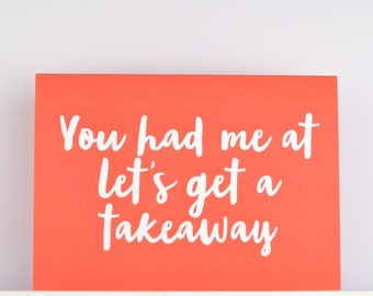 Funny Anniversary Card - You had me at Let's Get a Takeaway