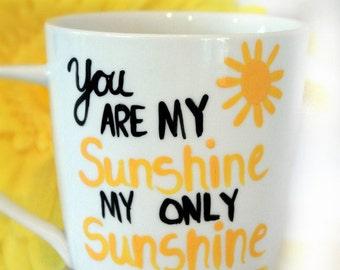 You are my sunshine My only sunshine- Sunshine Coffee Mug- You are my sunshine- Hand Painted Mug- Gifts for her- Christmas gift for her