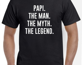 Papi Shirt-Papi Gift-Papi the Man the Myth the Legend Gift for Papi Fathers Day Gift