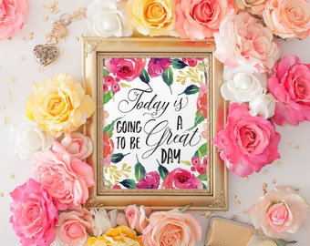 Today is going to be a great day, Printable Quote, Instant download, Watercolor Flower, Inspirational Poster, 5x7 8x10 11x14 x16x20, A078