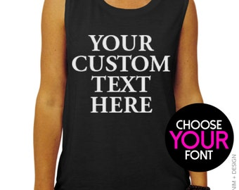 Custom Muscle Tee - CUSTOM TEXT DESIGN - Screen Printed - Choose Font and Colors - Muscle Tank - Workout Tank - Design Your Own Muscle Tank