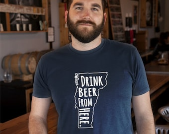Craft Beer Vermont- VT- Drink Beer From Here Shirt