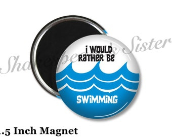 I'd Rather be Swimming - Fridge Magnet - Swimmer Magnet - 1.5 Inch Magnet - Kitchen Magnet - Swim Magnet