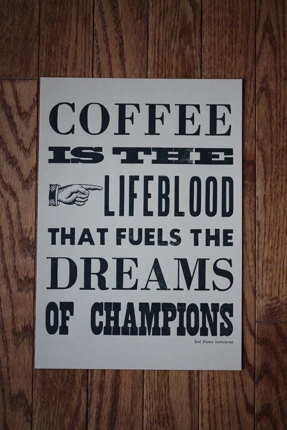 Coffee Is The Lifeblood That Fuels The Dreams Of Champions Letterpress Poster