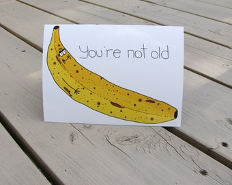 Humorous Birthday Card, Funny birthday card, Banana - You're not old, you're just ripe
