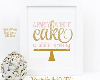 A Party Without Cake Is Just A Meeting - Blush Pink Gold Glitter Printable Sign, Birthday Cake Sign, Kitchen Art, Bakery Art, Kitchen Quotes
