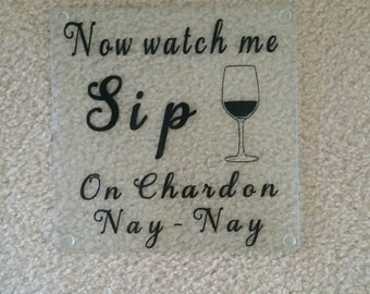 Now watch me sip on Chardon Nay- Nay Cutting Board, hot plates, trivet,  Unquie cutting board