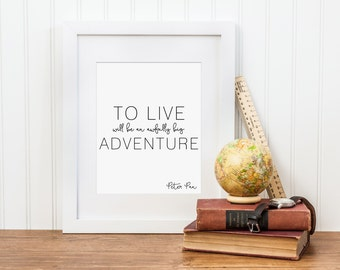 Peter Pan Art Quote, To Live Will Be An Awfully Big Adventure Art Print - Modern Nursery Decor, Kids Wall Art - Instant Download