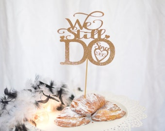 50th Wedding Anniversary Cake Topper - We Still Do Cake Topper for Wedding Anniversary -  Vow renewal cake topper - 5th anniversary - 15th