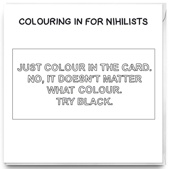 Colouring in for Nihilists, Funny Colouring in card, Colouring in for real Adults