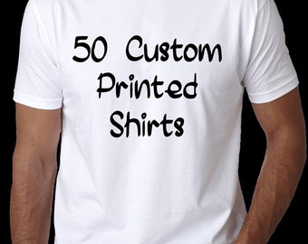 50 Custom Printed T-Shirts - Personalized anyway you want, great for companies, events, fund raisers, concerts and so much more.