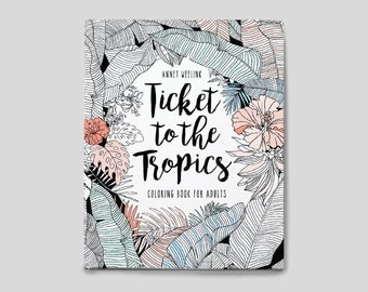 Coloring book for adults - Ticket to the Tropics