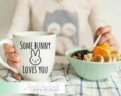 Some Bunny Loves You Mug - Love- Valentines Day Mug - Gift for Wife- Gift for Her- Gift for Him- Valentine's Day Gift