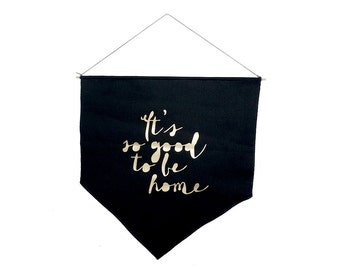 It's so good to be home, Black Banner flag, Wall flag, Gold Vinyl Print, Inspirational decor, Motivational design