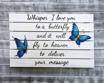 Whisper I Love You To A Butterfly, Memorial Wooden sign, Inspirational quote wall art.  Christmas Housewarming Gift