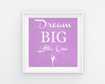 Dream Big Little One + Dancer (Customizable) Printable