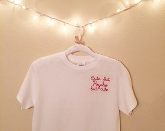 Cute but Psycho but Cute Embroidered Tee - Brandy Melville Inspired
