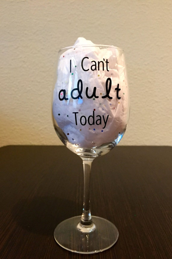Items similar to i can t adult today wine glass on etsy