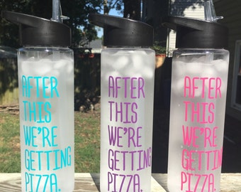 After this we're getting pizza - water bottle - 24 oz BPA free