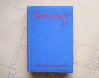 Swallowed Up - 1922 - by Mrs. Wilson Woodrow - Vintage Novel