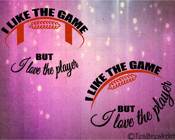Download I like the game but I love the player Football Monogram ...