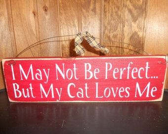 I May Not Be Perfect... But My Cat Loves Me  Wood Sign