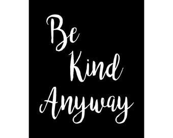 Be Kind Anyway - Luster Paper Print or Ready To Hang Canvas Wrap