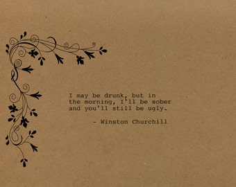 Winston Churchill Quote Made on Typewriter Quote Art - I may be drunk but in the morning I'll be sober and you'll still be ugly Political