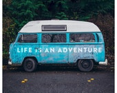 Life Is An Adventure, inspirational quotes, typography art, wall art, prints, design, poster, vw vanagon, blue, inspiration, nature, graphic