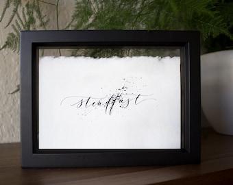 Steadfast- Original Calligraphy Print in Black or Gold Ink